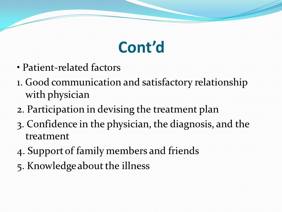 Cont'd Patient-related factors 1. Good communication and satisfactory relationship with physician 2. Participation in devising the treatment plan 3. C
