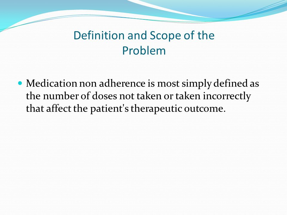 Cont'd Non adherence can take a variety of forms including: 1.