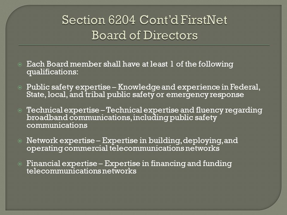  Each Board member shall have at least 1 of the following qualifications:  Public safety expertise – Knowledge and experience in Federal, State, loc