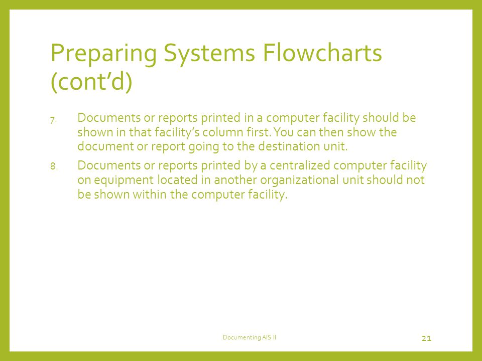 Preparing Systems Flowcharts (cont'd) 7.