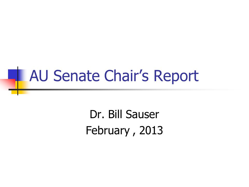 AU Senate Chair's Report Dr. Bill Sauser February, 2013