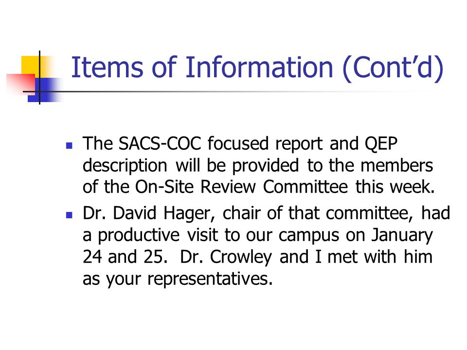 Items of Information (Cont'd) The SACS-COC focused report and QEP description will be provided to the members of the On-Site Review Committee this week.