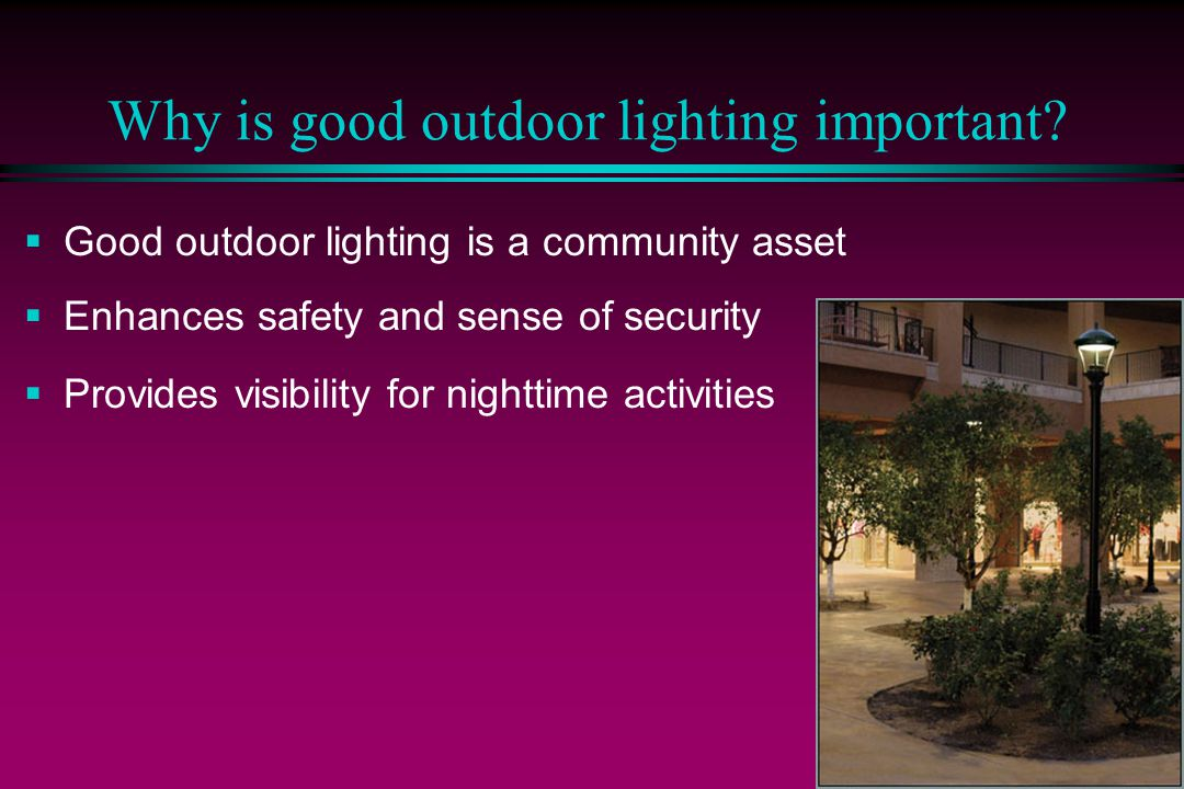 2 Why is good outdoor lighting important.