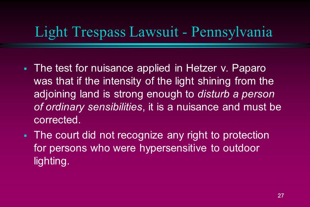 27 Light Trespass Lawsuit - Pennsylvania  The test for nuisance applied in Hetzer v.