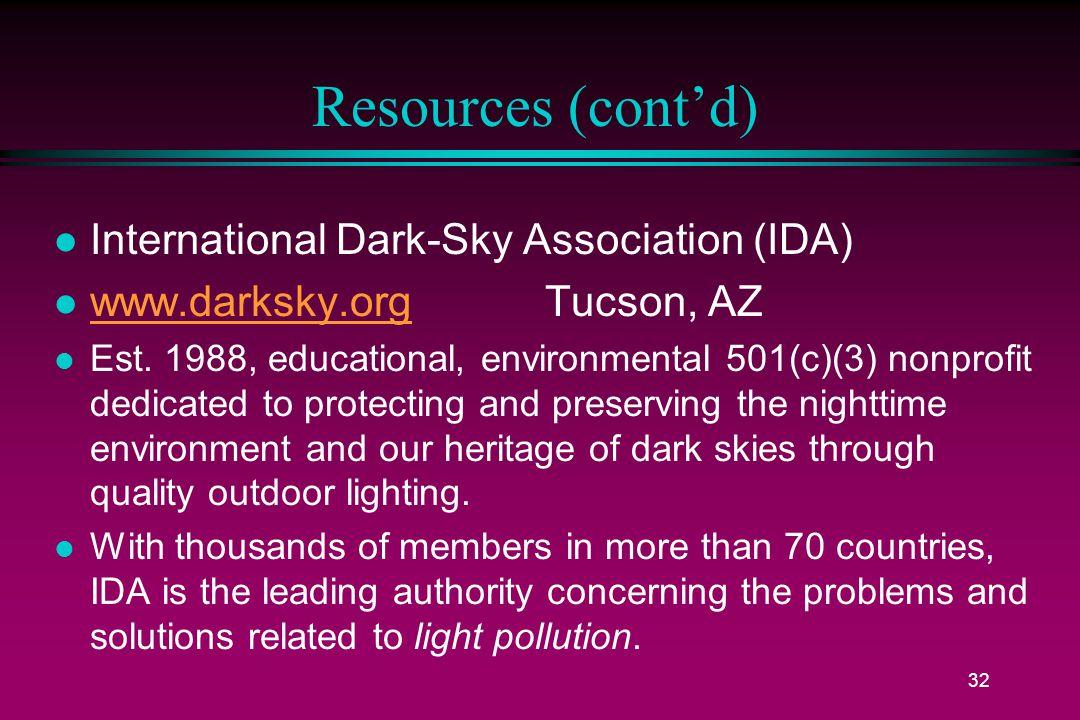 32 Resources (cont'd) l International Dark-Sky Association (IDA) l www.darksky.org Tucson, AZ www.darksky.org l Est.