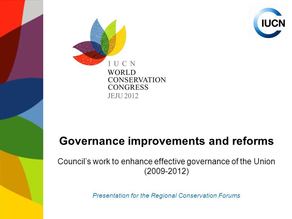 Governance improvements and reforms Council's work to enhance effective governance of the Union ( ) Presentation for the Regional Conservation Forums