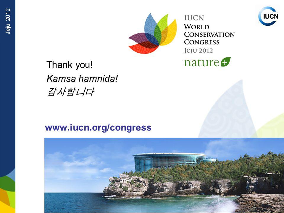 Jeju 2012 www.iucn.org/congress Thank you! Kamsa hamnida! 감사합니다