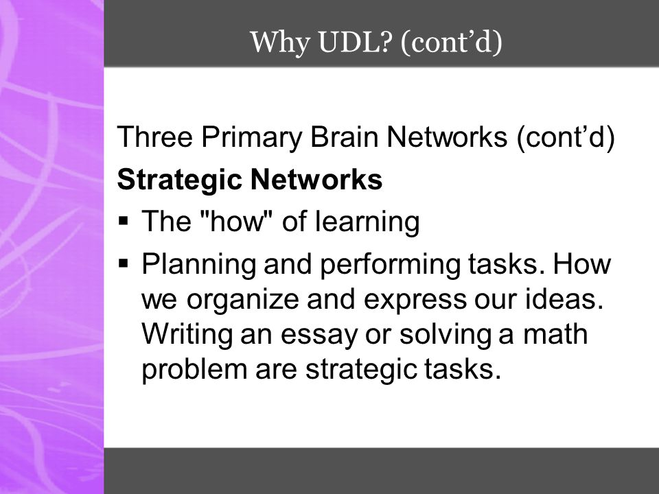 Why UDL? (cont'd) Three Primary Brain Networks (cont'd) Strategic Networks  The