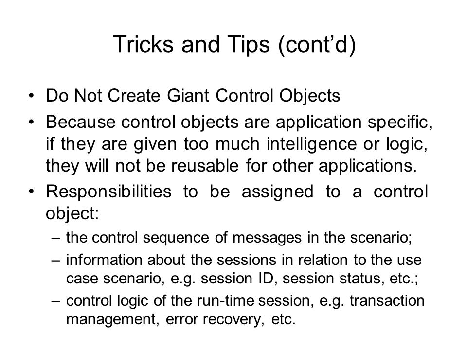 Tricks and Tips (cont'd) Do Not Create Giant Control Objects Because control objects are application specific, if they are given too much intelligence