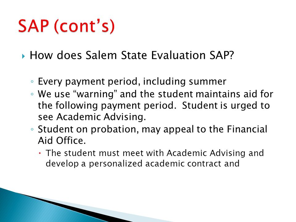 """ How does Salem State Evaluation SAP? ◦ Every payment period, including summer ◦ We use """"warning"""" and the student maintains aid for the following pay"""
