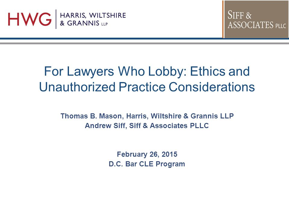 For Lawyers Who Lobby: Ethics and Unauthorized Practice Considerations Thomas B.