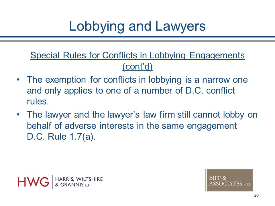 Lobbying and Lawyers Special Rules for Conflicts in Lobbying Engagements (cont'd) The exemption for conflicts in lobbying is a narrow one and only applies to one of a number of D.C.