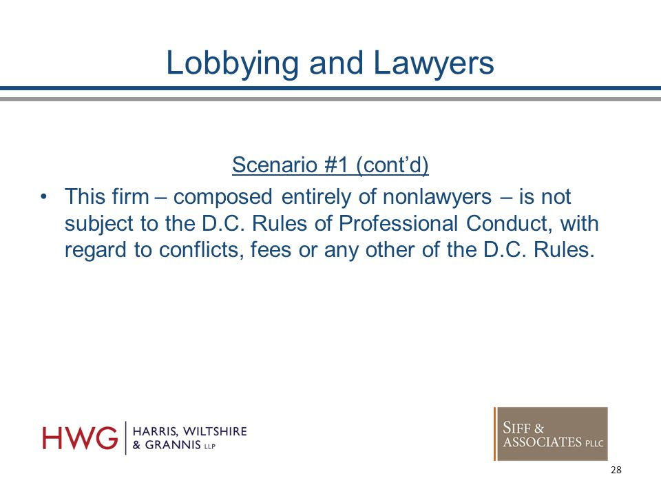 Lobbying and Lawyers Scenario #1 (cont'd) This firm – composed entirely of nonlawyers – is not subject to the D.C.