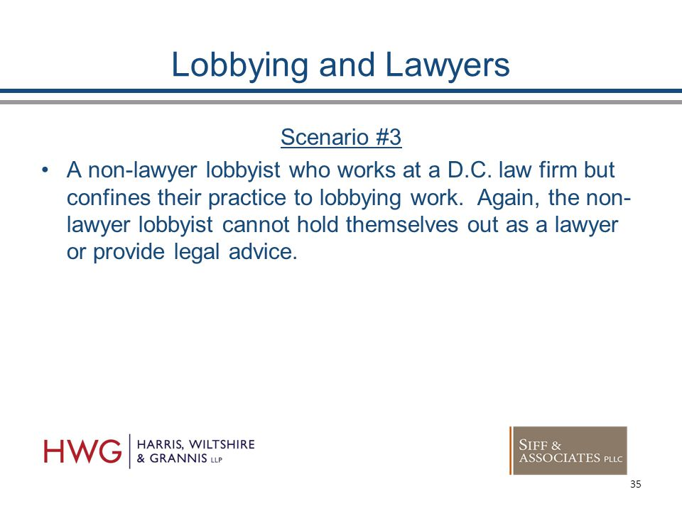 Lobbying and Lawyers Scenario #3 A non-lawyer lobbyist who works at a D.C.