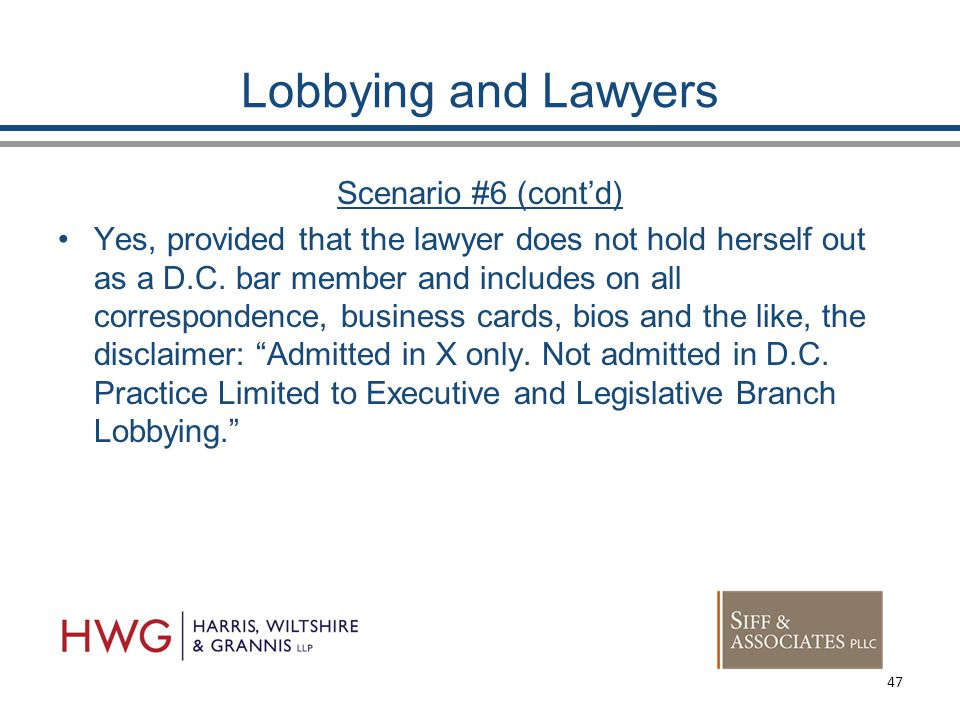 Lobbying and Lawyers Scenario #6 (cont'd) Yes, provided that the lawyer does not hold herself out as a D.C.
