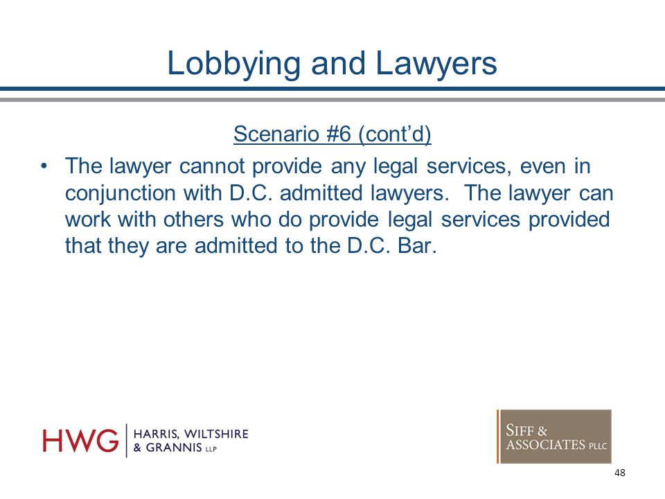 Lobbying and Lawyers Scenario #6 (cont'd) The lawyer cannot provide any legal services, even in conjunction with D.C.