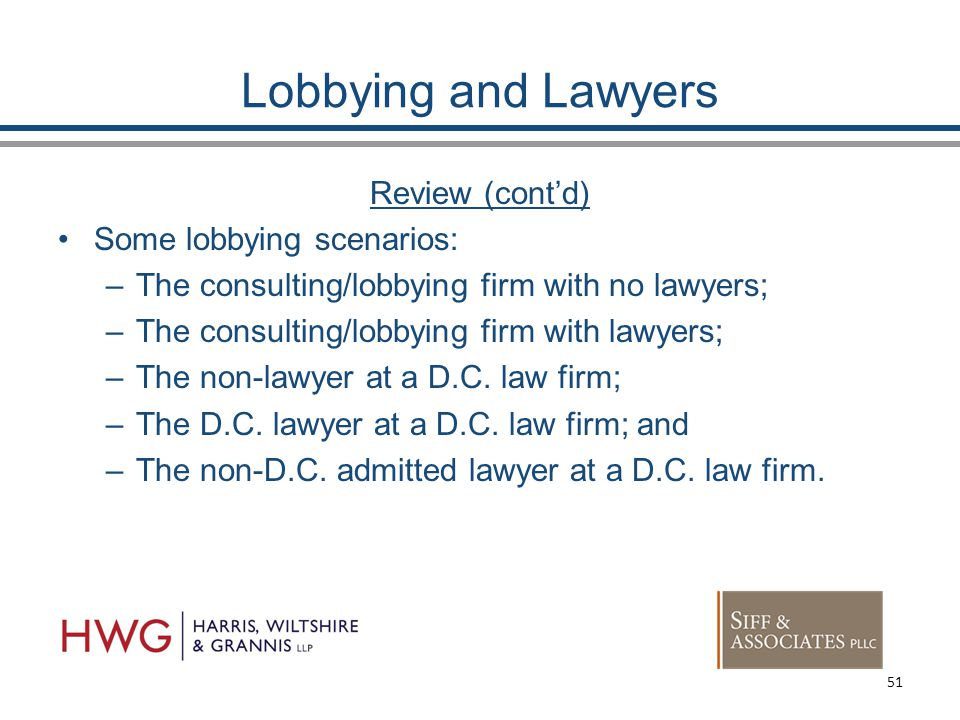 Lobbying and Lawyers Review (cont'd) Some lobbying scenarios: –The consulting/lobbying firm with no lawyers; –The consulting/lobbying firm with lawyers; –The non-lawyer at a D.C.