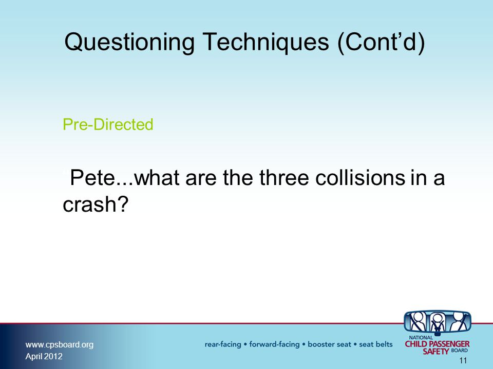 www.cpsboard.org April 2012 11 Questioning Techniques (Cont'd) Pre-Directed Pete...what are the three collisions in a crash?