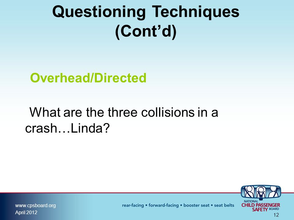 www.cpsboard.org April 2012 12 Questioning Techniques (Cont'd) Overhead/Directed What are the three collisions in a crash…Linda?