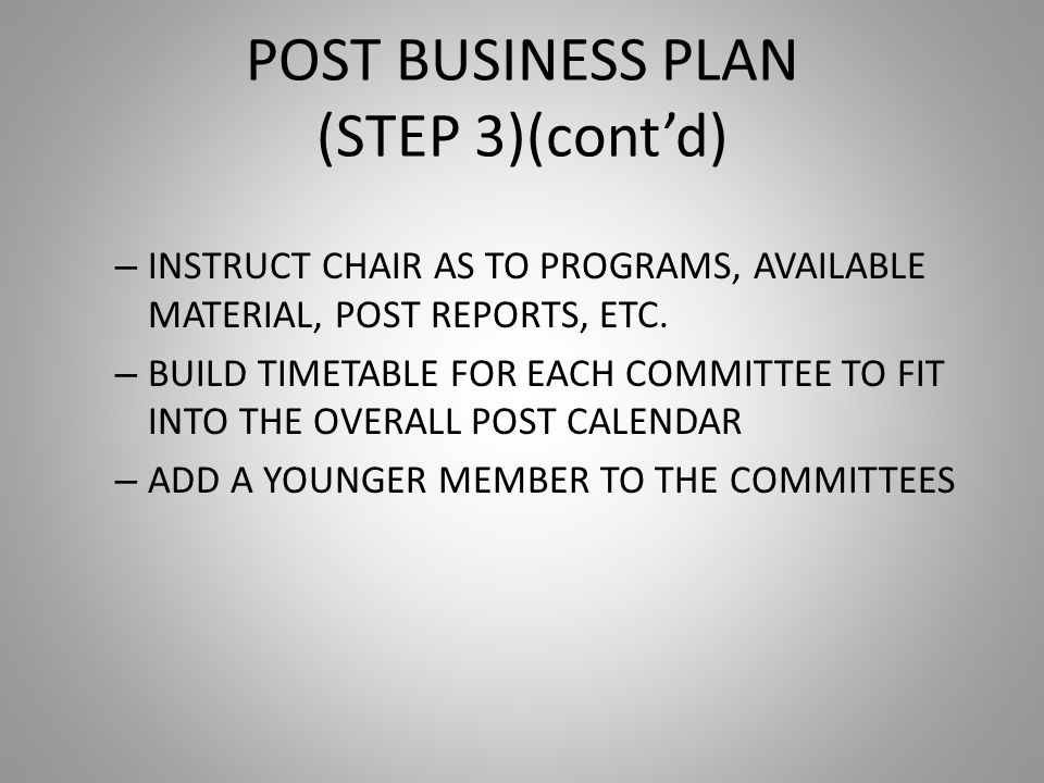 POST BUSINESS PLAN (STEP 3)(cont'd) – INSTRUCT CHAIR AS TO PROGRAMS, AVAILABLE MATERIAL, POST REPORTS, ETC.