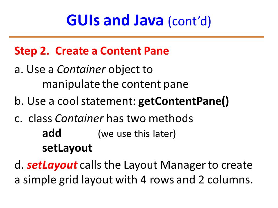 GUIs and Java (cont'd) Step 2.Create a Content Pane a.