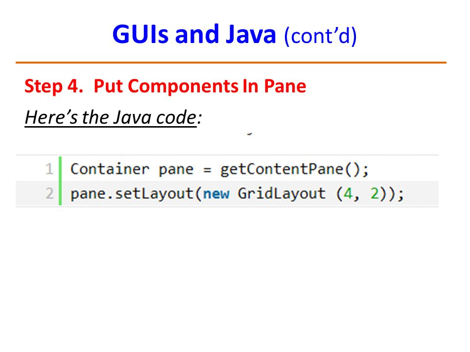 GUIs and Java (cont'd) Step 4. Put Components In Pane Here's the Java code: