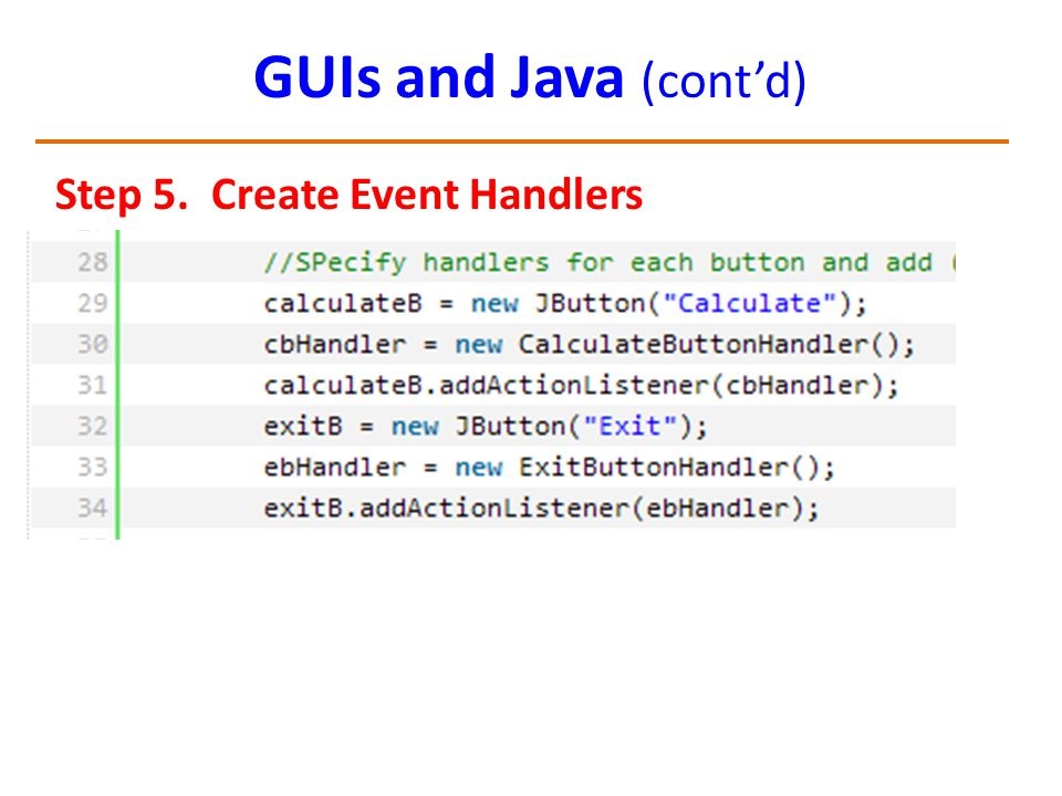 GUIs and Java (cont'd) Step 5. Create Event Handlers