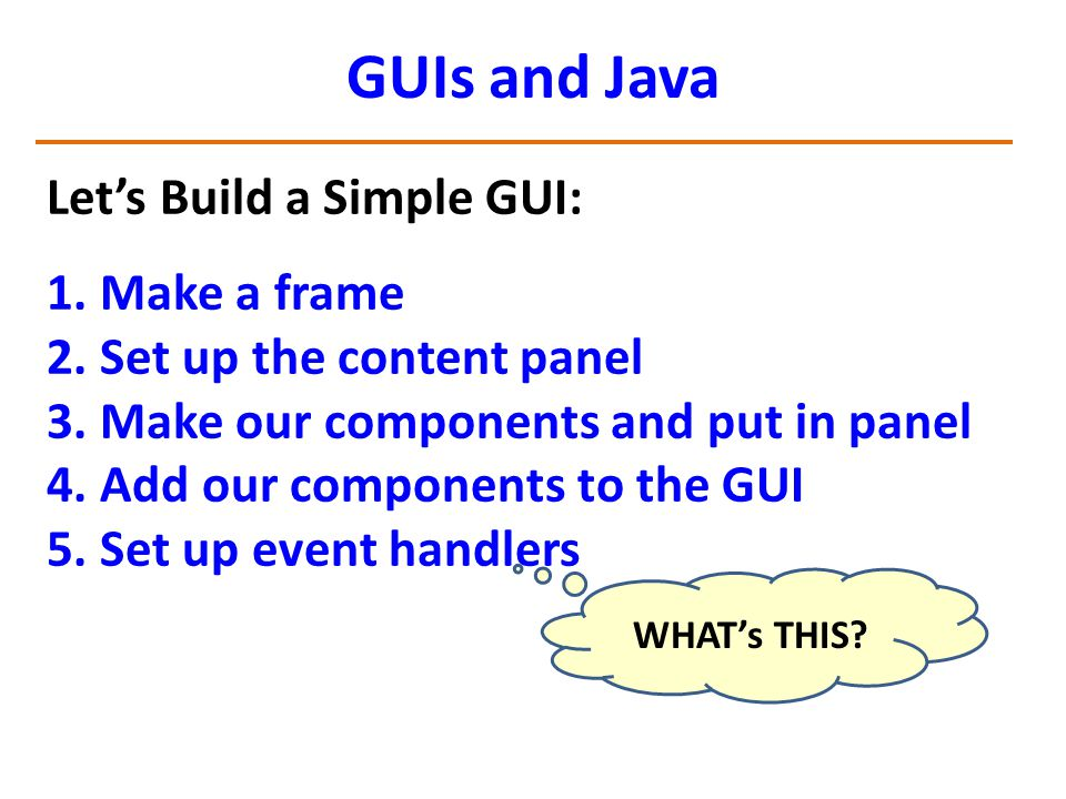 Let's Build a Simple GUI: 1. Make a frame 2. Set up the content panel 3.
