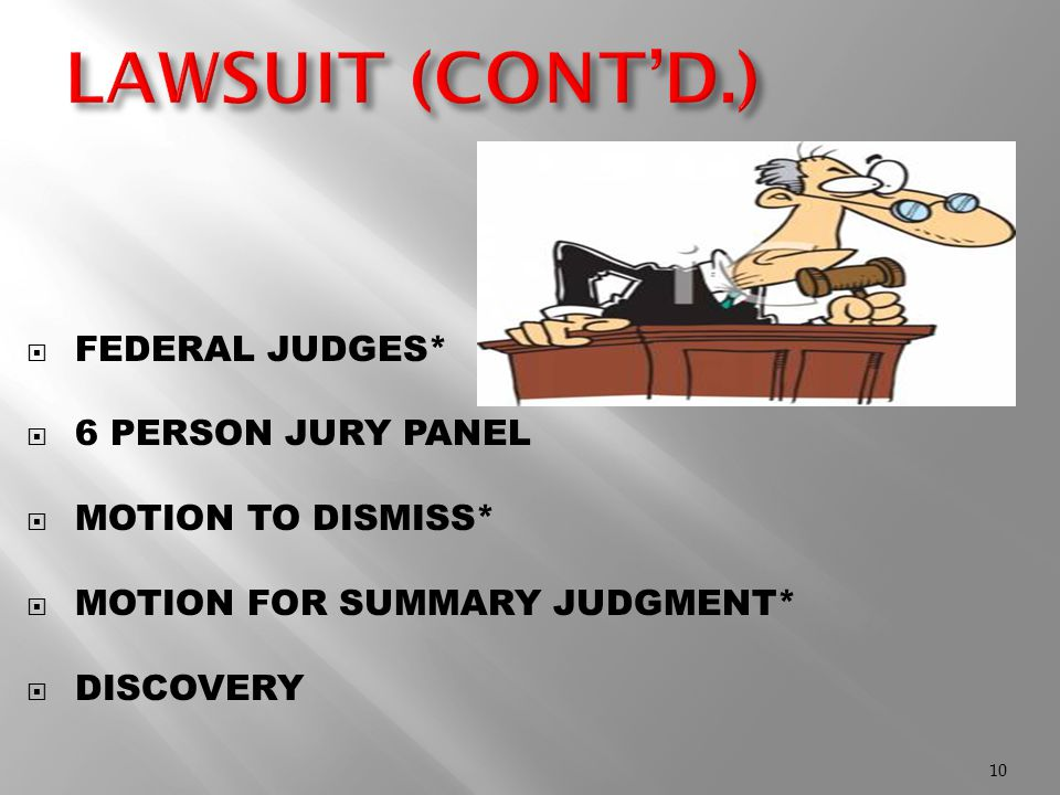  FEDERAL JUDGES*  6 PERSON JURY PANEL  MOTION TO DISMISS*  MOTION FOR SUMMARY JUDGMENT*  DISCOVERY 10