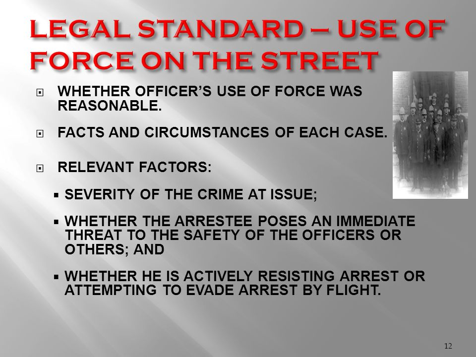 WHETHER OFFICER'S USE OF FORCE WAS REASONABLE.  FACTS AND CIRCUMSTANCES OF EACH CASE.