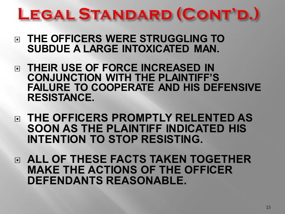  THE OFFICERS WERE STRUGGLING TO SUBDUE A LARGE INTOXICATED MAN.