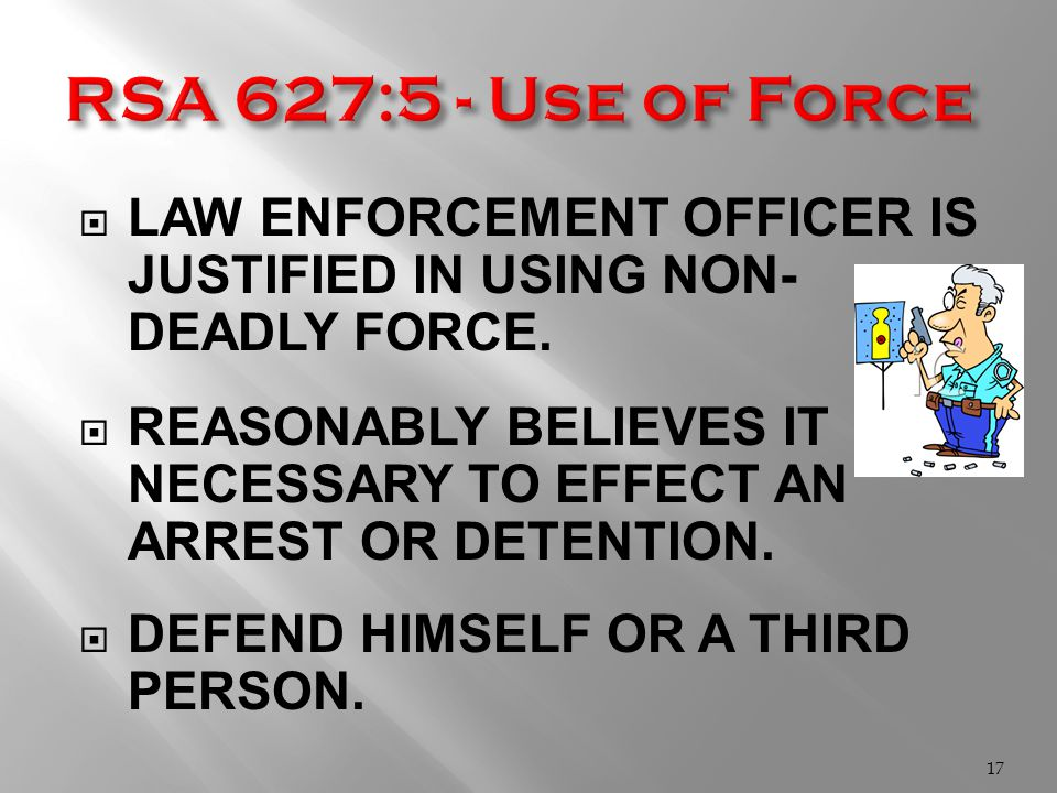  LAW ENFORCEMENT OFFICER IS JUSTIFIED IN USING NON- DEADLY FORCE.
