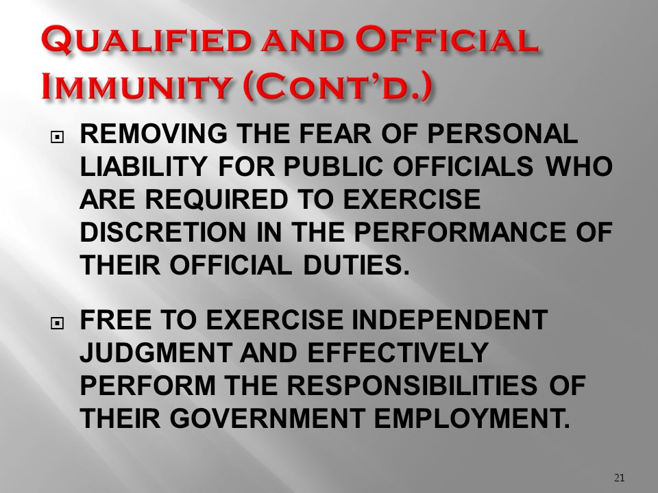  REMOVING THE FEAR OF PERSONAL LIABILITY FOR PUBLIC OFFICIALS WHO ARE REQUIRED TO EXERCISE DISCRETION IN THE PERFORMANCE OF THEIR OFFICIAL DUTIES.