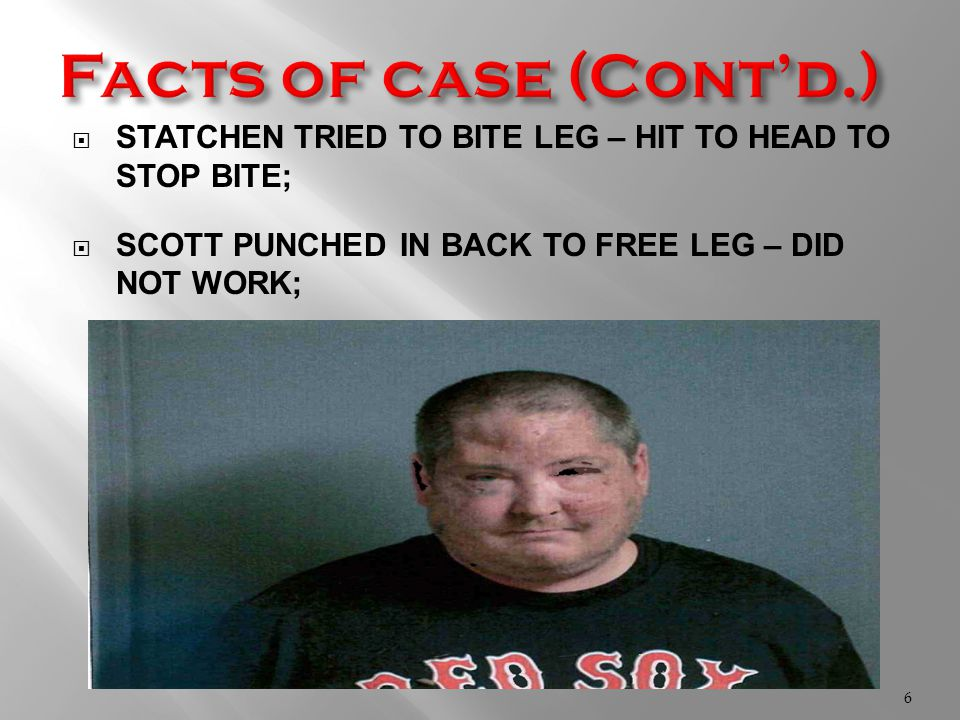  STATCHEN TRIED TO BITE LEG – HIT TO HEAD TO STOP BITE;  SCOTT PUNCHED IN BACK TO FREE LEG – DID NOT WORK; 6