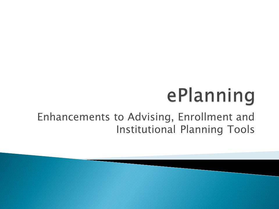 Enhancements to Advising, Enrollment and Institutional Planning Tools