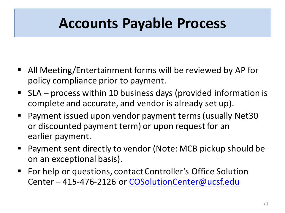 Accounts Payable Process  All Meeting/Entertainment forms will be reviewed by AP for policy compliance prior to payment.  SLA – process within 10 bu