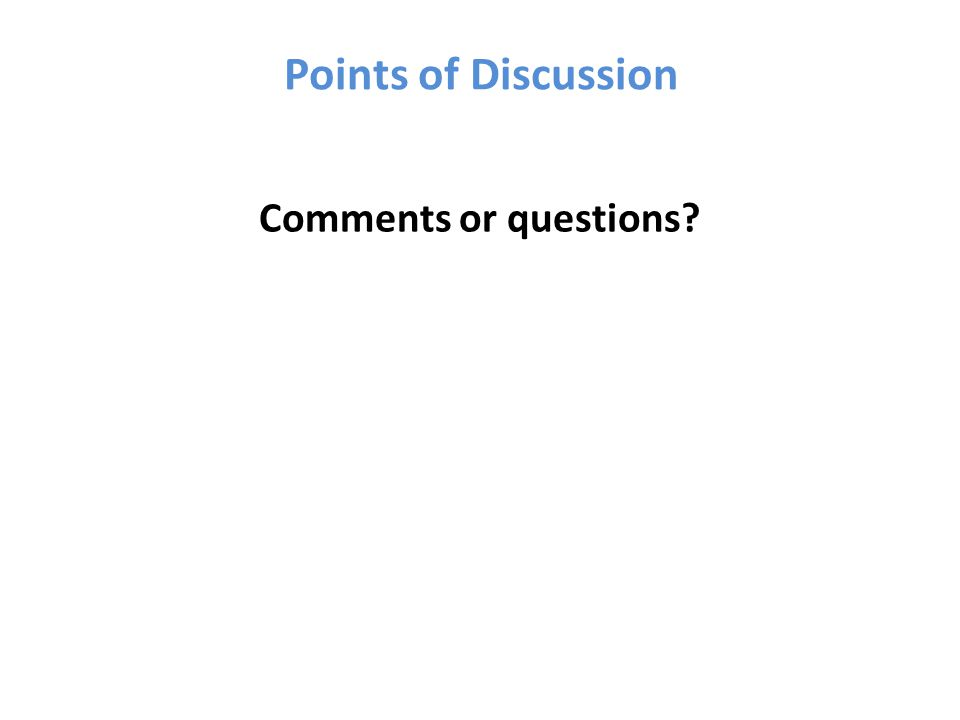 Points of Discussion Comments or questions