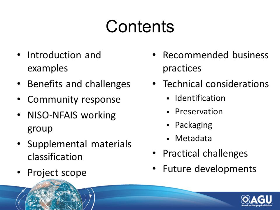 Contents Introduction and examples Benefits and challenges Community response NISO-NFAIS working group Supplemental materials classification Project scope Recommended business practices Technical considerations  Identification  Preservation  Packaging  Metadata Practical challenges Future developments