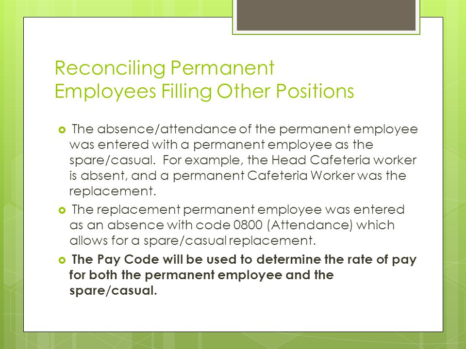 Reconciling Permanent Employees Filling Other Positions  The absence/attendance of the permanent employee was entered with a permanent employee as the spare/casual.