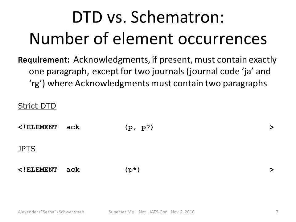 DTD vs. Schematron: Number of element occurrences Requirement: Acknowledgments, if present, must contain exactly one paragraph, except for two journal