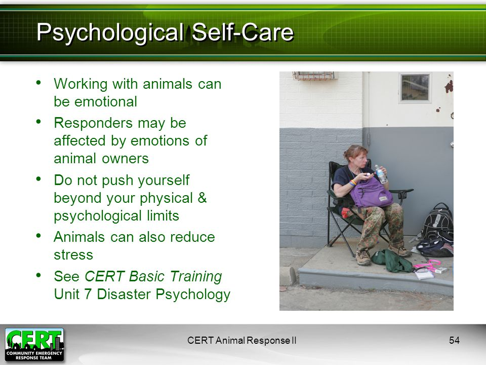 Working with animals can be emotional Responders may be affected by emotions of animal owners Do not push yourself beyond your physical & psychologica