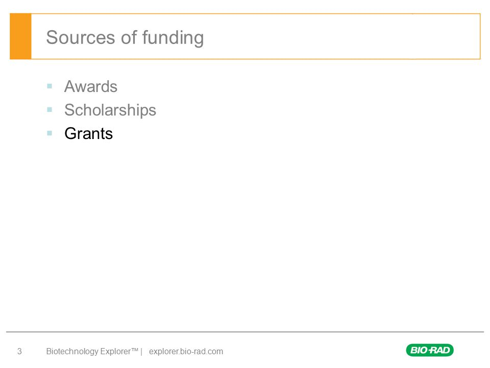 Biotechnology Explorer™ | explorer.bio-rad.com 3 Sources of funding  Awards  Scholarships  Grants
