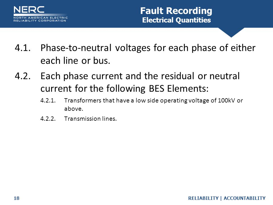 RELIABILITY | ACCOUNTABILITY18 4.1.Phase-to-neutral voltages for each phase of either each line or bus.