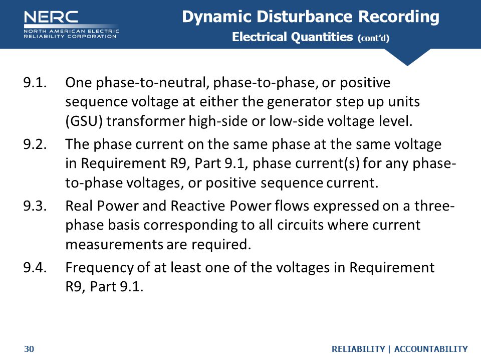 RELIABILITY | ACCOUNTABILITY30 9.1.One phase-to-neutral, phase-to-phase, or positive sequence voltage at either the generator step up units (GSU) transformer high-side or low-side voltage level.