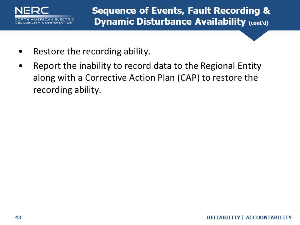 RELIABILITY | ACCOUNTABILITY43 Restore the recording ability.
