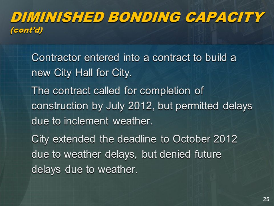25 DIMINISHED BONDING CAPACITY (cont'd) Contractor entered into a contract to build a new City Hall for City.