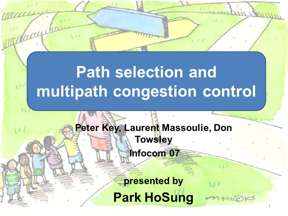 Peter Key, Laurent Massoulie, Don Towsley Infocom 07 presented by Park HoSung 1 Path selection and multipath congestion control
