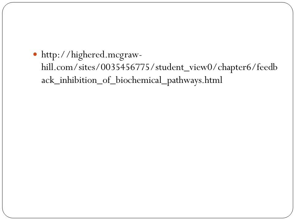 http://highered.mcgraw- hill.com/sites/0035456775/student_view0/chapter6/feedb ack_inhibition_of_biochemical_pathways.html
