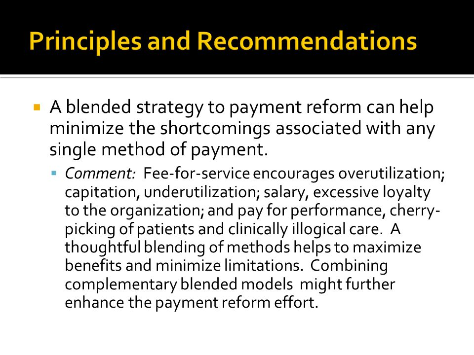  A blended strategy to payment reform can help minimize the shortcomings associated with any single method of payment.  Comment: Fee-for-service enc