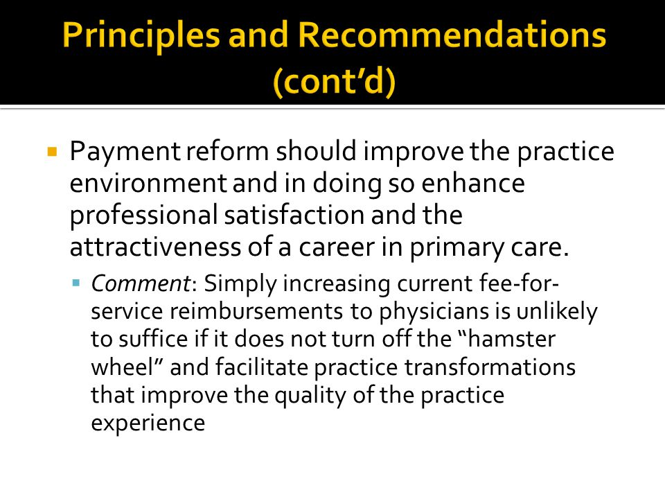 Payment reform should improve the practice environment and in doing so enhance professional satisfaction and the attractiveness of a career in prima